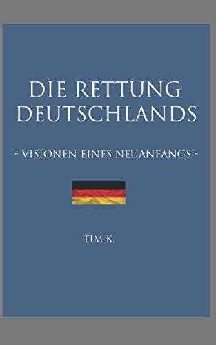 Die Rettung Deutschlands: Visionen eines Neuanfangs