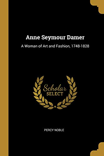 Anne Seymour Damer: A Woman of Art and Fashion, 1748-1828