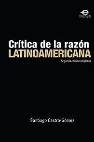 Crítica de la razón latinoamericana par Santiago Castro-Gomez