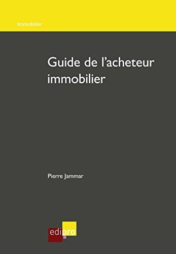 Guide de l'acheteur immobilier: Gérer son projet immobilier en Belgique