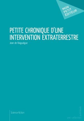 Petite chronique d'une intervention extraterrestre par Jean De Raigualgue