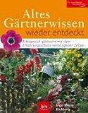 Altes Gärtnerwissen wieder entdeckt: Erfolgreich gärtnern mit dem Erfahrungsschatz vergangener Zeiten