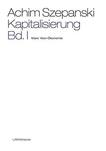 Kapitalisierung Bd. I: Marx' Non-Ökonomie (laika theorie)