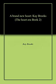 A brand new heart: Kay Brooks (The heart era Book 2) (English Edition) par [Brooks, Kay]