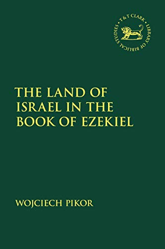 The Land of Israel in the Book of Ezekiel (The Library of Hebrew Bible/Old Testament Studies)