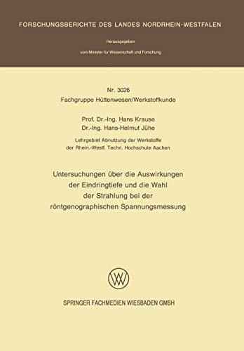 Untersuchungen über die Auswirkungen der Eindringtiefe und die Wahl der Strahlung bei der röntgenographischen Spannungsmessung (Forschungsberichte des Landes Nordrhein-Westfalen, Band 3026)
