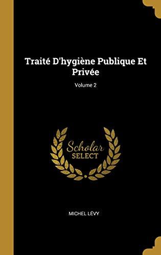 Traité d'Hygiène Publique Et Privée; Volume 2 par Michel Levy