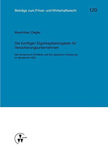 Die künftigen Eigenkapitalvorgaben für Versicherungsunternehmen: Die Solvency-II-Richtlinie und ihre geplante Umsetzung im deutschen VAG (Kölner Reihe) (German Edition)