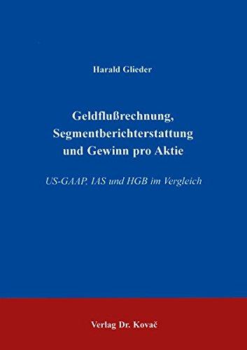 Geldflußrechnung, Segmentberichterstattung und Gewinn pro Aktie . US-GAAP, IAS und HGB im Vergleich (Schriften zum Betrieblichen Rechnungswesen und Controlling)