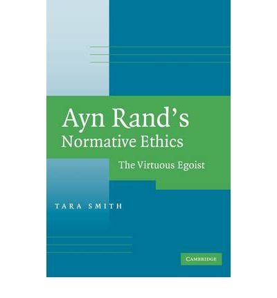 ayn-rands-normative-ethics-the-virtuous-egoist-author-tara-smith-published-on-september-2007