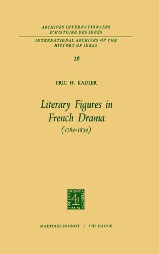Literary Figures in French Drama (1784–1834) (International Archives of the History of Ideas Archives internationales d'histoire des idées, Band 26)