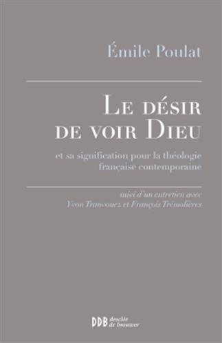 Le désir de voir Dieu: et sa signification pour la théologie française contemporaine par Emile Poulat