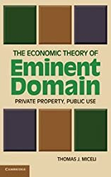 The Economic Theory of Eminent Domain: Private Property, Public Use by Thomas J. Miceli (2011-06-27)