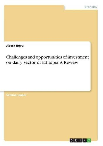 Challenges and opportunities of investment on dairy sector of Ethiopia. A Review