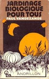 Jardinage biologique pour tous par Paul Vandezande