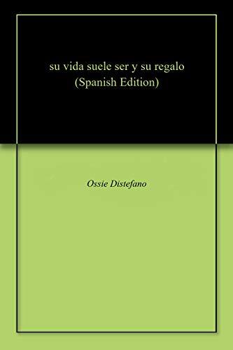 su vida suele ser y su regalo por Ossie Distefano