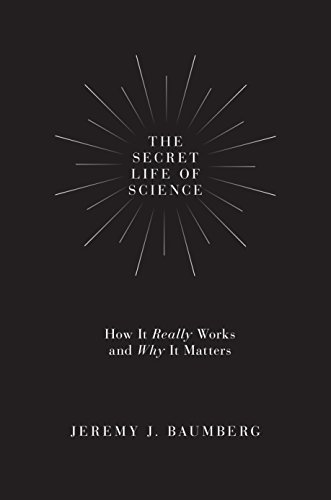 The Secret Life of Science: How It Really Works and Why It Matters