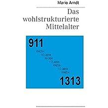 Das wohlstrukturierte Mittelalter by Mario Arndt (2012-02-20)
