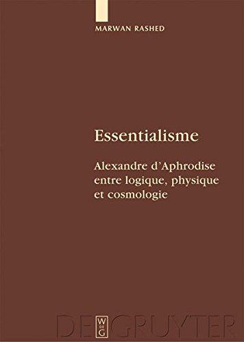 Essentialisme: Alexandre D'aphrodise Entre Logique, Physique Et Cosmologie par Marwan Rashed