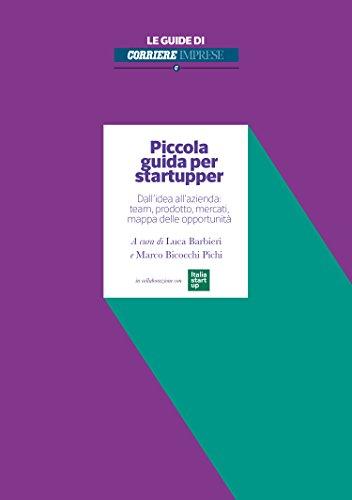Piccola guida per startupper: Dallidea allazienda: team, prodotto, mercati, mappa delle opportunit