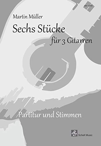 Sechs Stücke für 3 Gitarren: Partitur und Stimmen (Noten für 4 Gitarren, Gitarrenquartett)