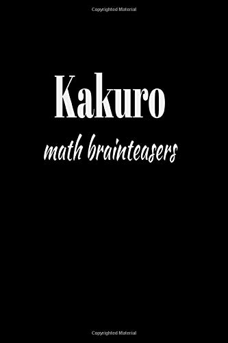KAKURO math brainteasers: Kakuro a number crossword puzzle this 6X9 100 page math crossword book is fun and challenging .All puzzles have a solutions page