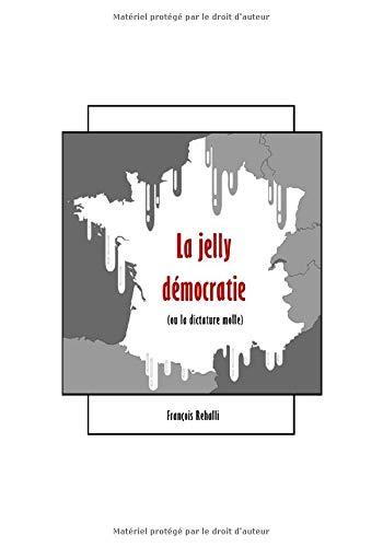 La jelly démocratie: (ou la dictature molle) PDF Books