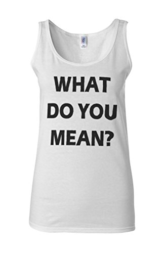 What Do You Mean Funny Novelty White Femme Women Tricot de Corps Tank Top Vest **Blanc