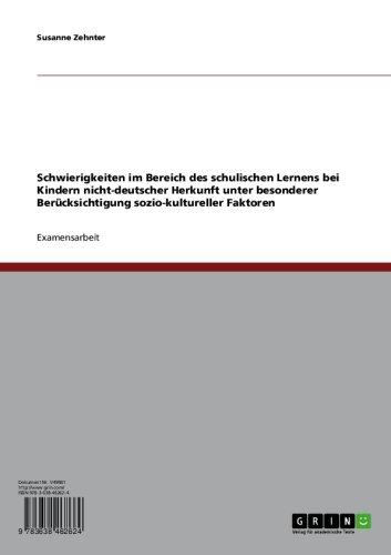 Schwierigkeiten im Bereich des schulischen Lernens bei Kindern nicht-deutscher Herkunft unter besonderer Berücksichtigung sozio-kultureller Faktoren