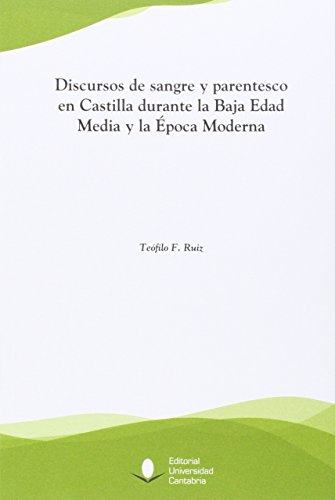 Discursos de sangre y parentesco en Castilla durante la Baja Edad Media y la Época Moderna (Florilogio)