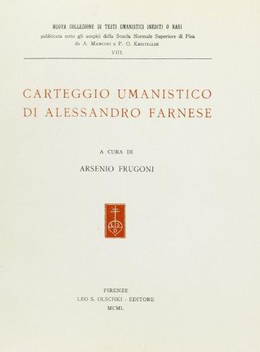 Carteggio umanistico di Alessandro Farnese (Nuova collez. testi uman. ined. o rari) por Alessandro Farnese