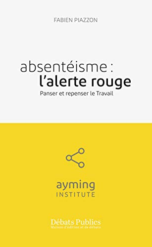 Absentéisme : l'alerte rouge: Panser et repenser le travail (Ayming Institute)