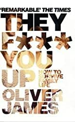 They F*** You Up: How to Survive Family Life by Oliver James (2003-05-05)