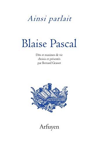 Ainsi parlait Blaise Pascal: Dits et maximes de vie (AINSI PARLAIT LITTERATURE)