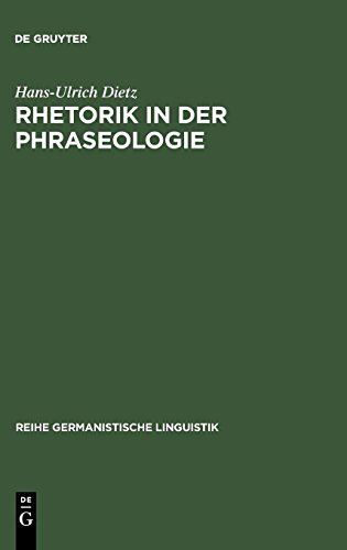 Rhetorik in der Phraseologie (Reihe Germanistische Linguistik,) por Hans-Ulrich Dietz