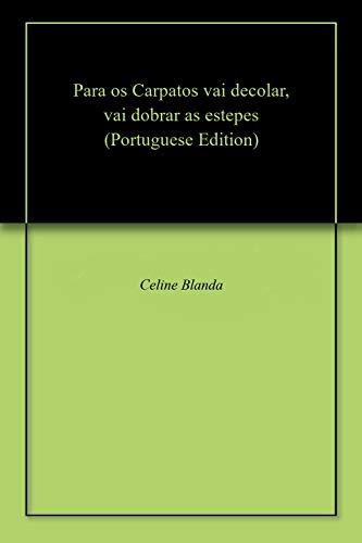 Para os Carpatos vai decolar, vai dobrar as estepes (Portuguese Edition) por Celine Blanda