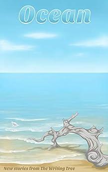 Ocean (Writing Tree Anthologies Book 2) by [Kenwright (ed), Helen, Kenwright, Helen, Liarte, Susi, Burge, Cathryn, Fawl, Ekaterina, Lowe, K J, Henkel, Kim, Thompson, E.L., Alison, Faye R., Allen, Megan Elizabeth]