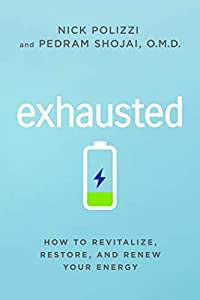 Exhausted: How to Revitalize, Restore, and Renew Your Energy (English Edition)