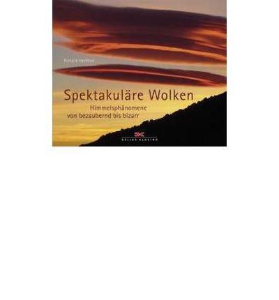 Spektakul?re Wolken: Himmelsph?nomene von bezaubernd bis bizarr (Hardback)(German) - Common