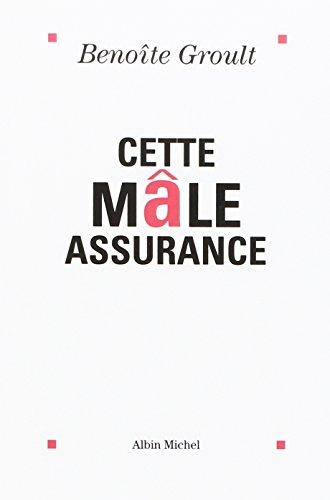 Cette Male Assurance (Pod) par Groult Benoite