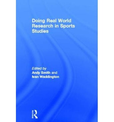 [(Doing Real World Research in Sports Studies )] [Author: Andy J. Smith] [Oct-2013]