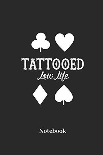 Tattooed Low Life Notebook: Liniertes Notizbuch für Spielkarten, Tattoo und Körperkunst Fans - Notizheft Klatte für Männer, Frauen und Kinder