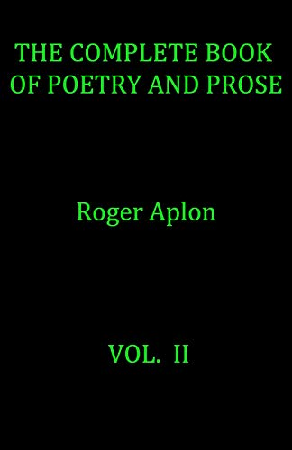 The Complete Book of Poetry and Prose. Vol. II por Mr. Roger Aplon