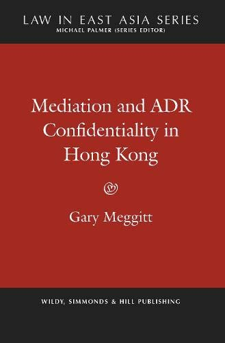 Mediation and ADR Confidentiality in Hong Kong (Law in East Asia Series) por Gary Meggitt