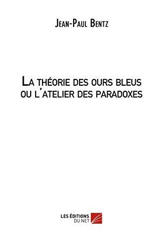 La théorie des ours bleus ou l'atelier des paradoxes par Jean-Paul Bentz