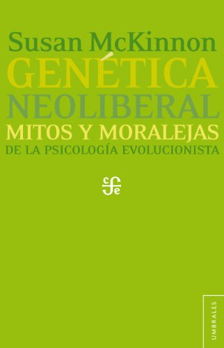 Genética neoliberal. Mitos y moraleja de la psicología evolucionista (Umbrales) por Susan McKinnon