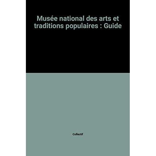 Musée national des arts et traditions populaires : Guide