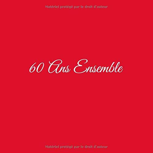 60 Ans Ensemble: Livre d'Or 60 Ans Ensemble Anniversaire de Mariage Noces de diamant accessoires decoration idee cadeau souvenir cadeaux invite fete ... de Mariage Noces de diamant, Band 7)