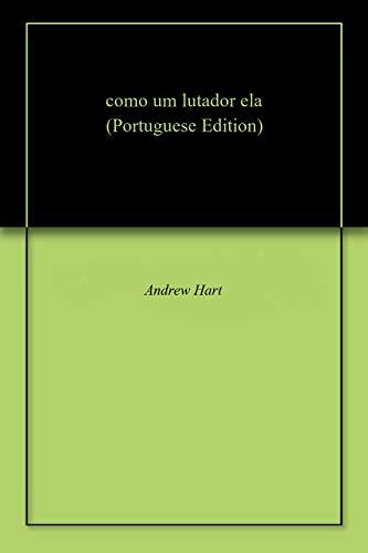 como um lutador ela (Portuguese Edition) por Andrew  Hart