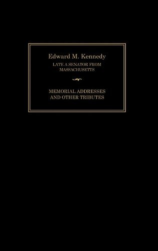 Edward M. Kennedy: Memorial Addresses and Other Tributes, 1932-2009 by Senate of the United States of America (2010-10-04)
